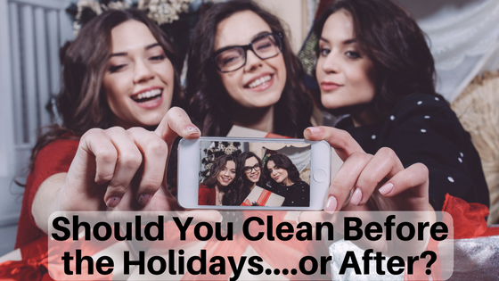 Should You Clean Before the Holidays….or After?