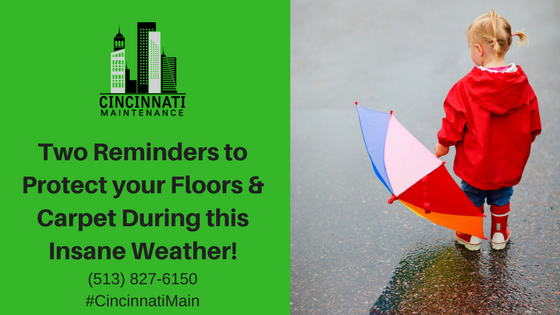Two Reminders to Protect your Floors & Carpet During this Insane Weather!